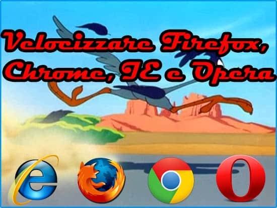 Velocizzare Firefox, Chrome, Internet Explorer e Opera