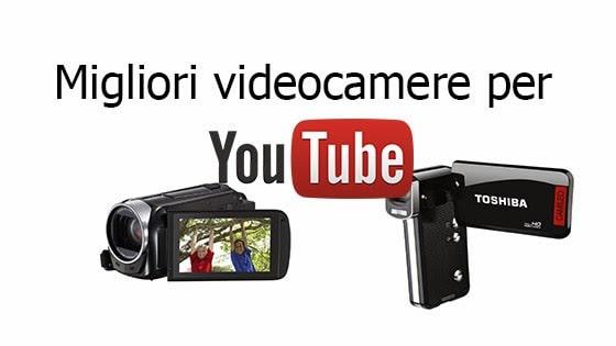 videocamera migliore per youtube